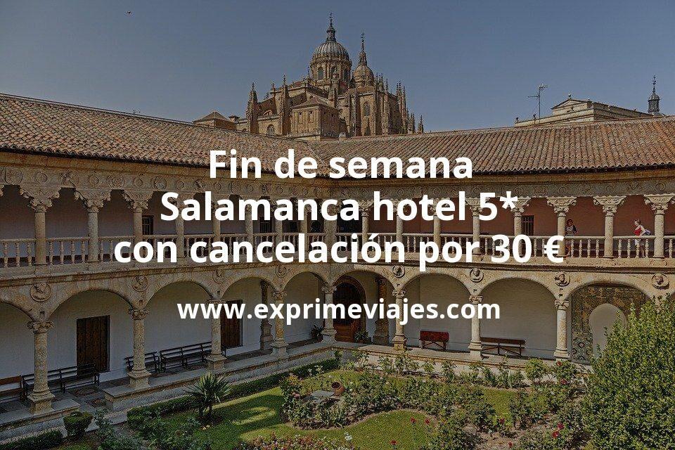 ¡Chollo! Fin de semana en Salamanca: Hotel 5* con cancelación por 30€ p.p/noche