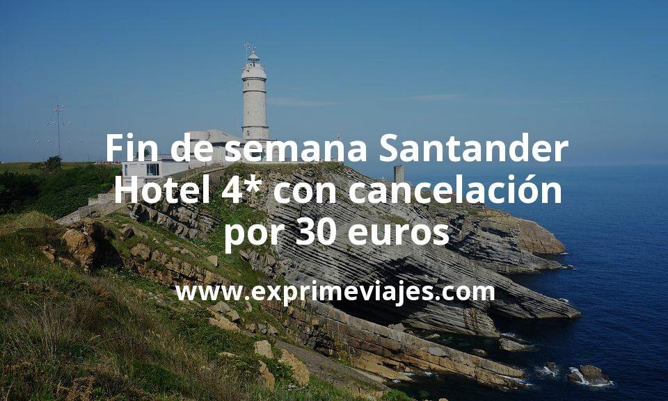 Fin de semana Santander: Hotel 4* con cancelación por 30€ p.p/noche