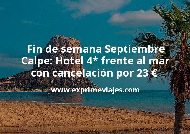 Fin de semana Septiembre en Calpe: Hotel 4* frente al mar con cancelación por 23€ p.p/noche