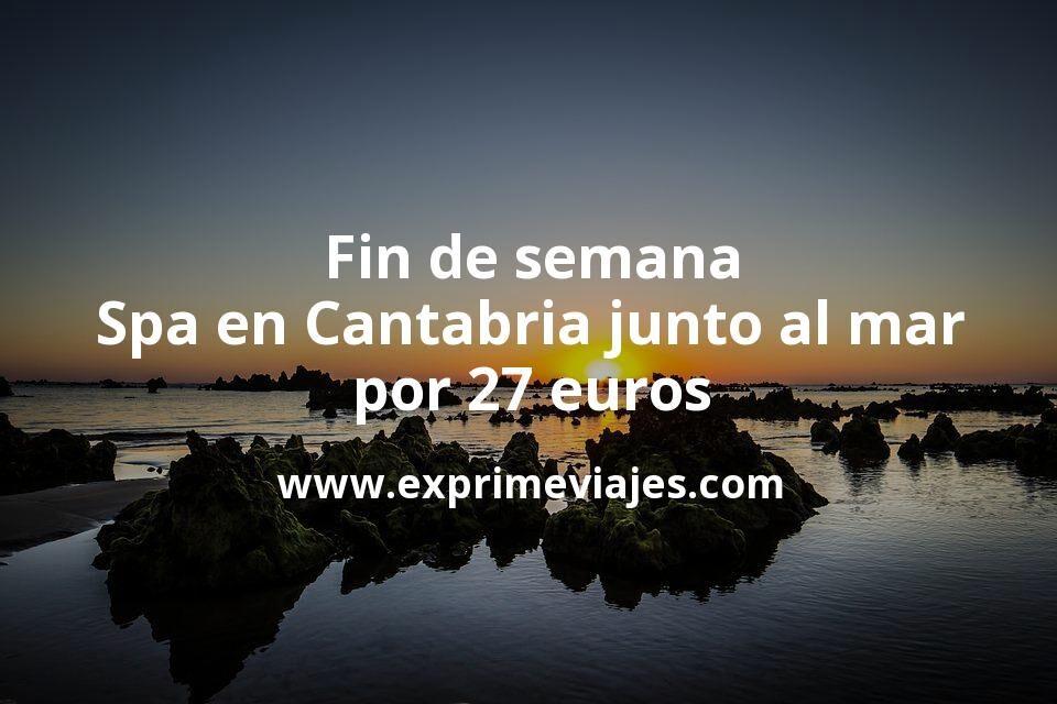 Fin de semana Spa en Cantabria junto al mar por 27€ p.p/noche