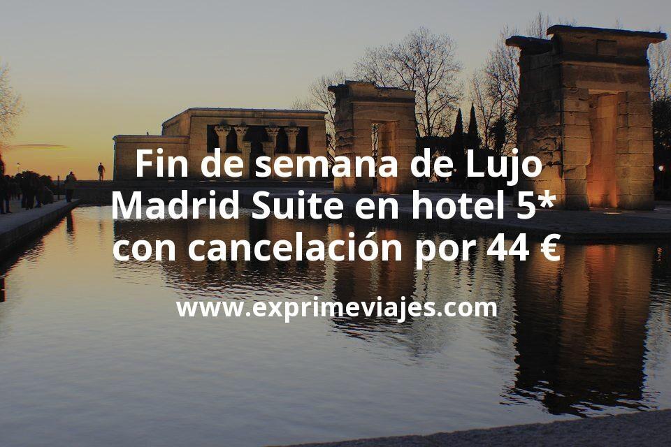 Fin de semana de Lujo: Madrid Suite en hotel 5* con cancelación por 44€ p.p/noche