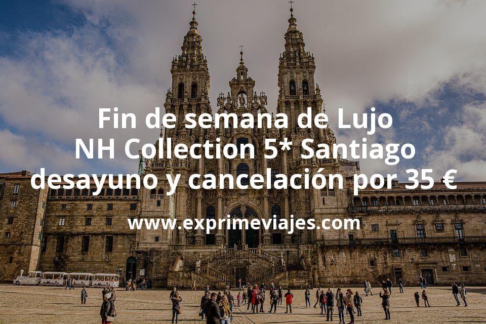 Fin de semana de Lujo: NH Collection 5* Santiago con cancelación y desayuno por 35€ p.p/noche