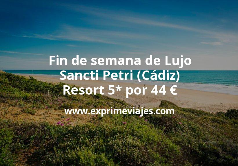 Fin de semana de Lujo en Sancti Petri (Cádiz): Resort 5* por 44€ p.p/noche