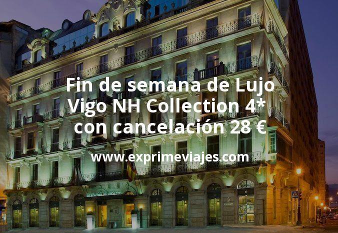 Fin de semana de Lujo: Vigo NH Collection 4* con cancelación por 28€ p.p/noche