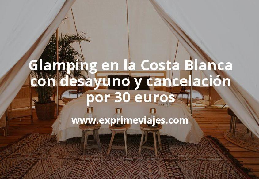 Glamping en la Costa Blanca con desayuno y cancelación por 30€ p.p/noche