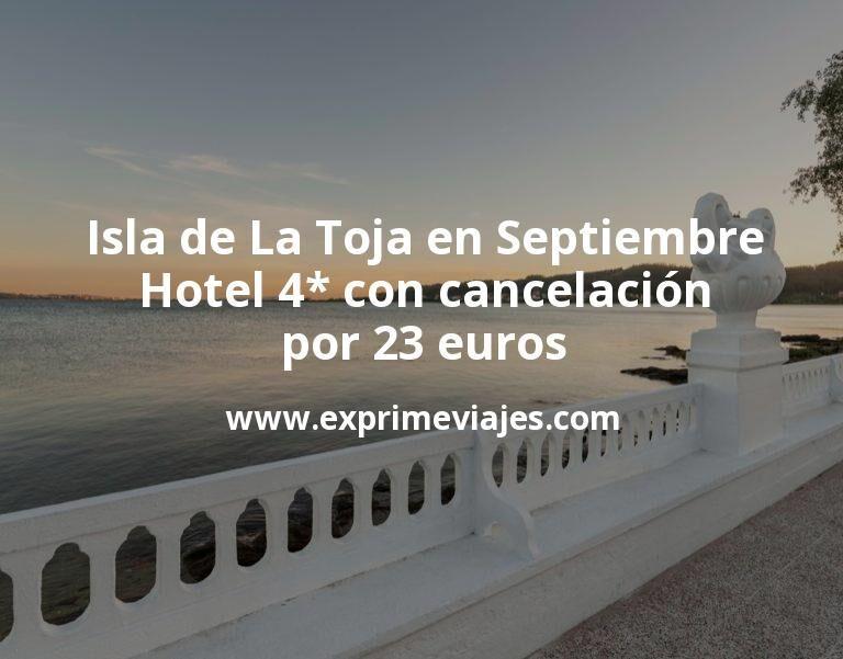 ¡Chollo! Isla de La Toja en Septiembre: Hotel 4* con cancelación por 23€ p.p/noche