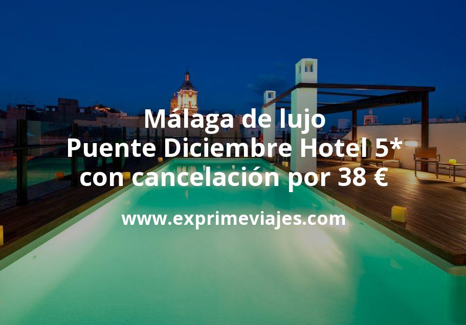 Málaga de lujo: Puente Diciembre en Hotel 5* con cancelación por 38€ p.p/noche