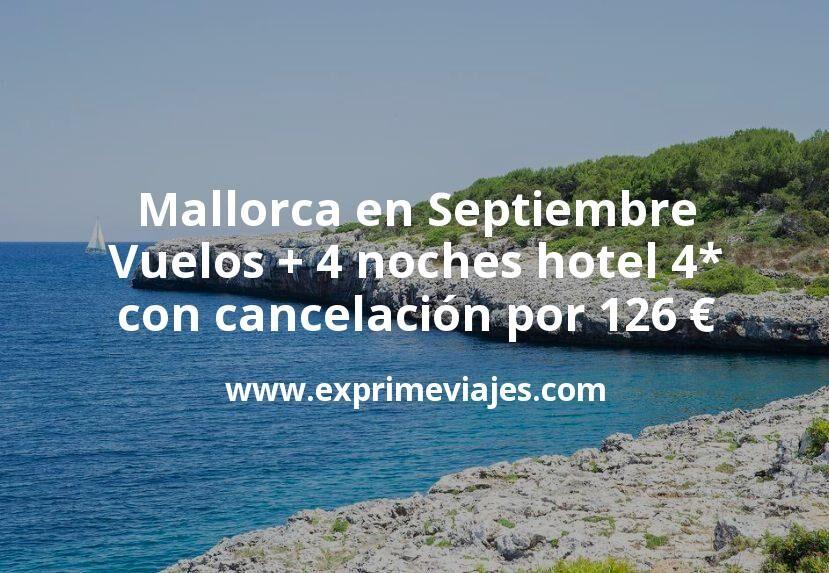 Mallorca en Septiembre: Vuelos + 4 noches hotel 4* con cancelación por 126€
