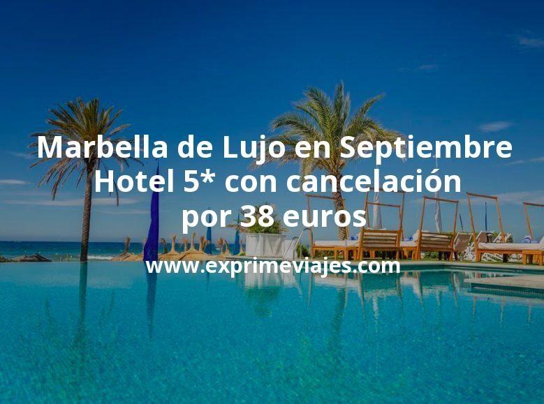 ¡Wow! Marbella de Lujo en Septiembre: Hotel 5* con cancelación por 38€ p.p/noche