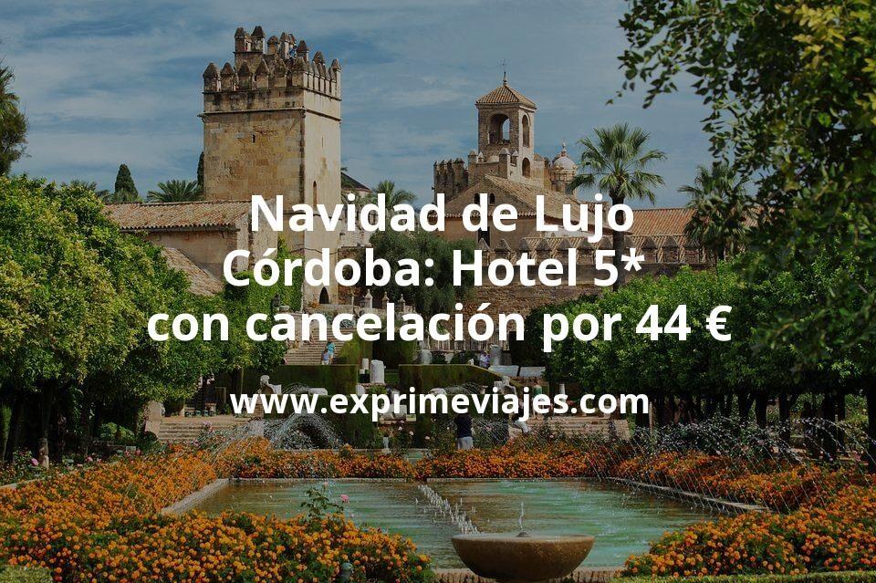 Navidad de lujo en Córdoba: Hotel 5* con cancelación por 44€ p.p/noche