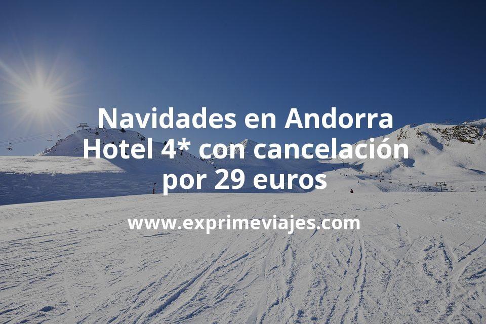 ¡Chollo! Navidades en Andorra: Hotel 4* con cancelación por 29€ p.p/noche