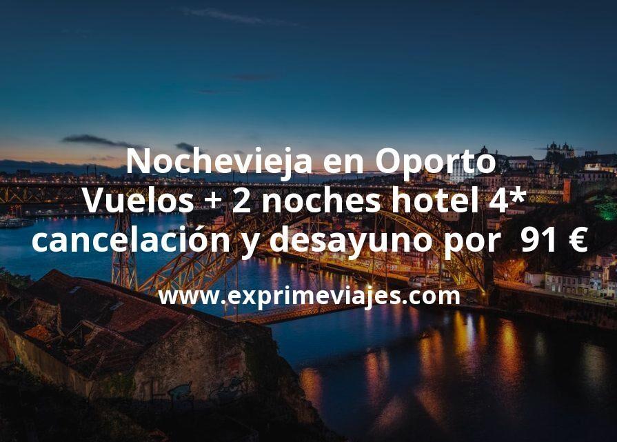 Nochevieja en Oporto: Vuelos + 2 noches hotel 4* con cancelación y desayuno por 91euros