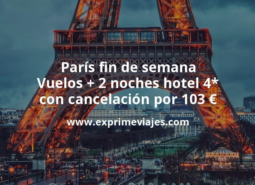 ¡Chollo! París fin de semana: Vuelos + 2 noches hotel 4* con cancelación por 103euros