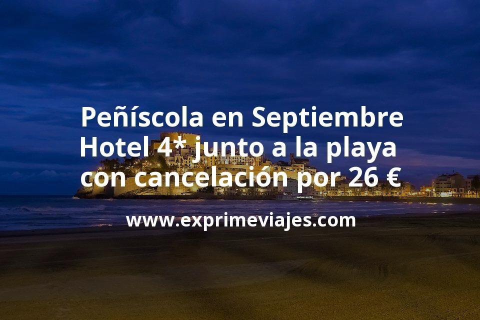 Peñíscola en Septiembre: Hotel 4* junto a la playa con cancelación por 26€ p.p/noche