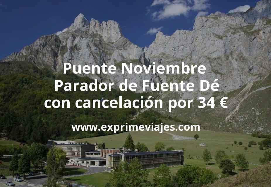 Puente Noviembre Parador de Fuente Dé con cancelación por 34€ p.p/noche