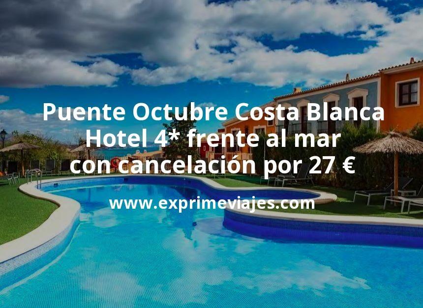 Puente de Octubre Costa Blanca: Hotel 4* frente al mar con cancelación por 27€ p.p/noche