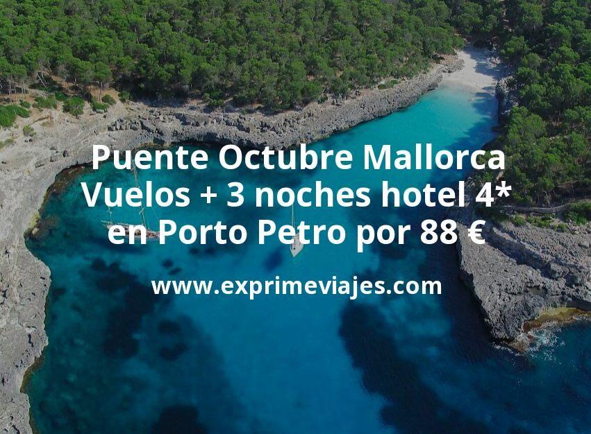 ¡Chollo! Puente Octubre Mallorca: Vuelos + 3 noches hotel 4* en Porto Petro por 88€