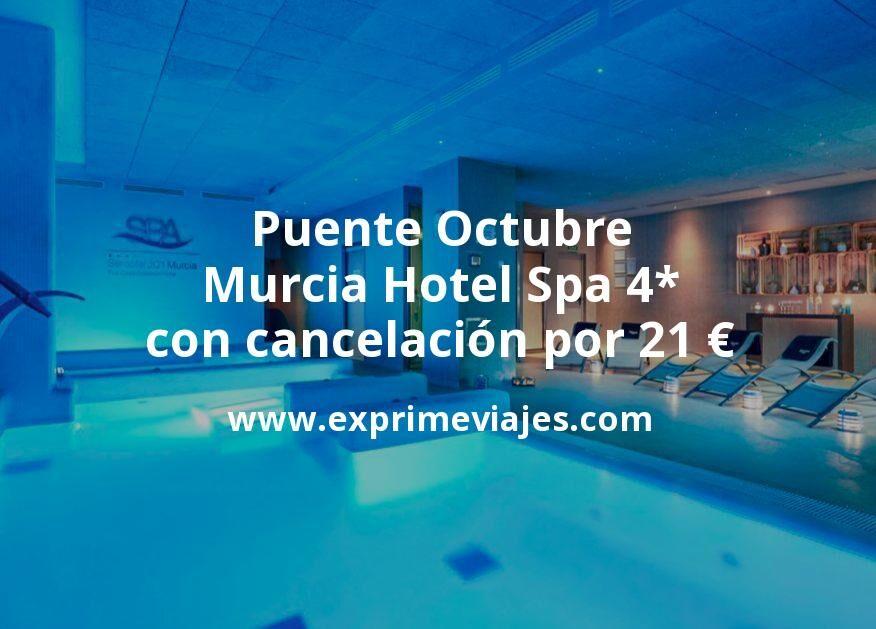 ¡Wow! Puente Octubre Murcia: Hotel Spa 4* con cancelación por 21€ p.p/noche