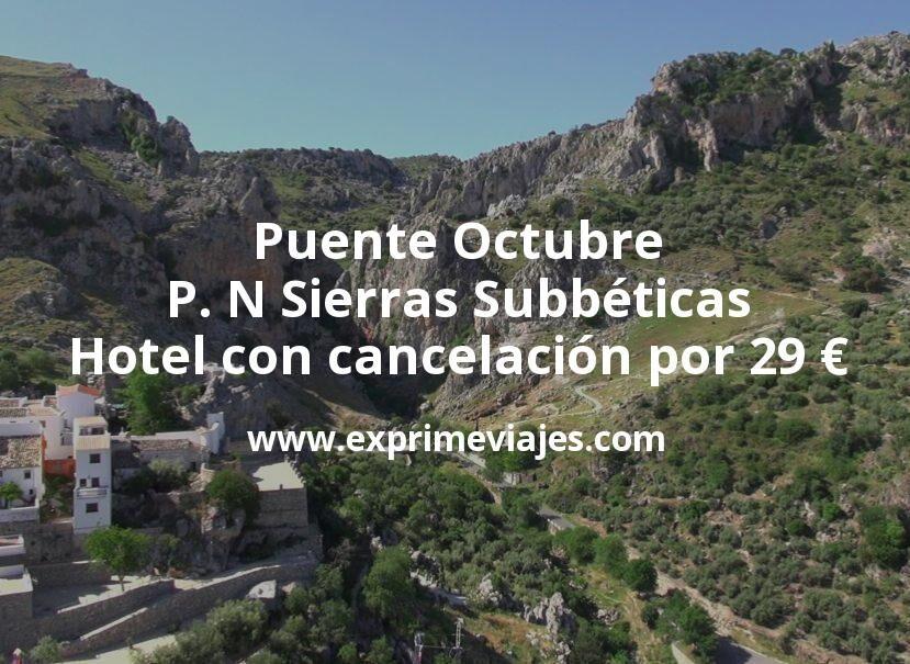 Puente Octubre P. N Sierras Subbéticas: Hotel con cancelación por 29€ p.p/noche