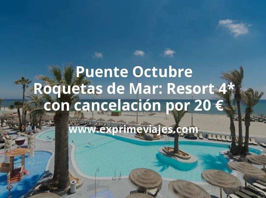 Puente Octubre Roquetas de Mar: Resort 4* con cancelación por 20€ p.p/noche