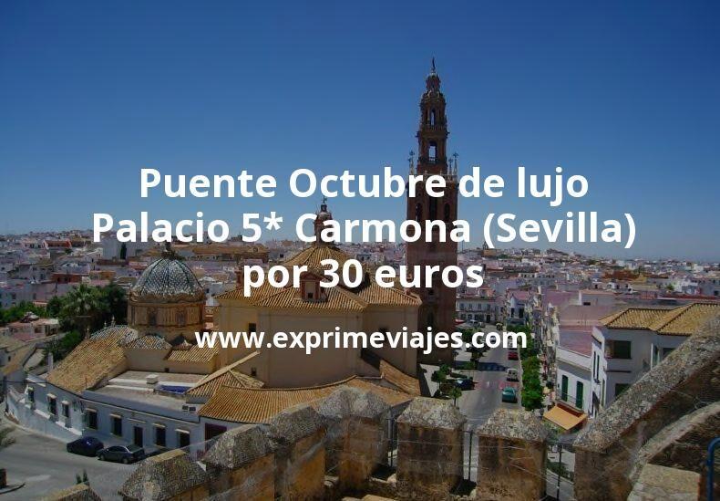 Puente Octubre de lujo: Palacio 5* Carmona (Sevilla) por 30€ p.p/noche