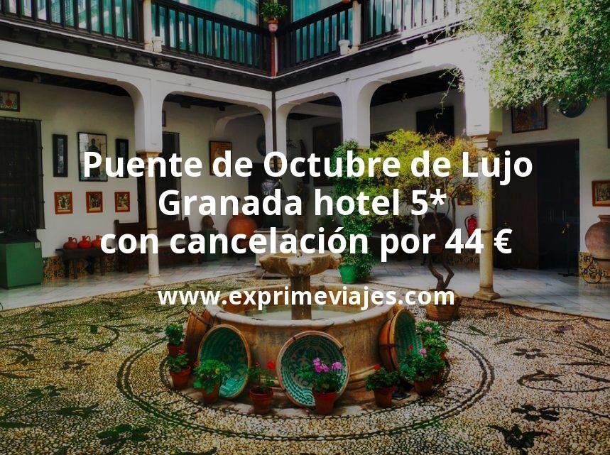 Puente de Octubre de Lujo: Granada hotel 5* con cancelación por 44€ p.p/noche