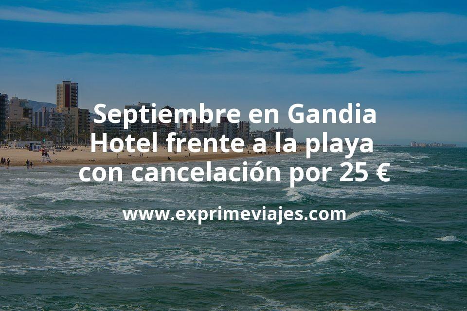 Septiembre en Gandia: Hotel frente a la playa con cancelación por 25€ p.p/noche