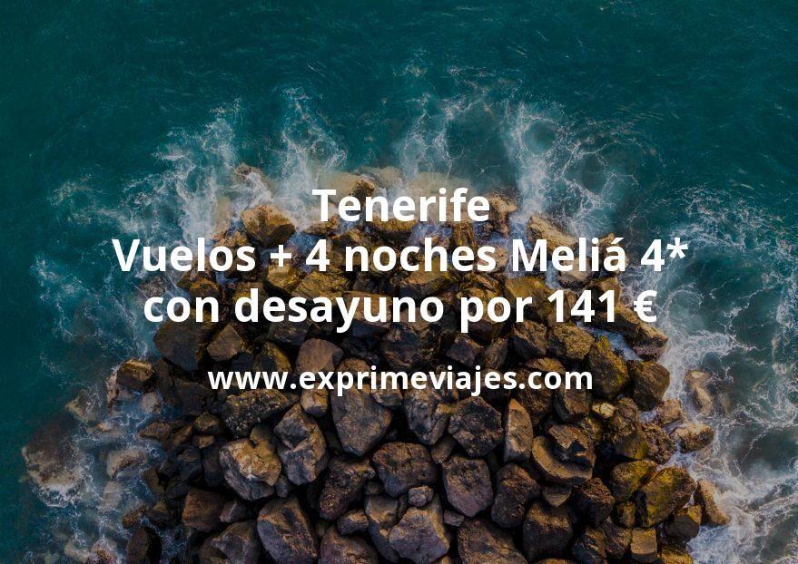 Tenerife: Vuelos + 4 noches Meliá 4* con desayuno por 141euros