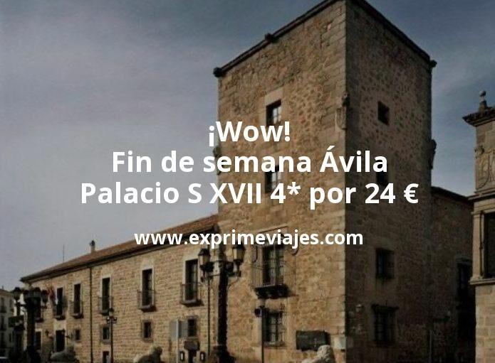 ¡Wow! Fin de semana Ávila: Palacio S XVII 4* por 24€ p.p/noche
