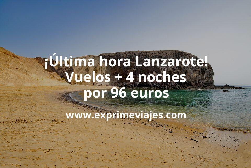 ¡Última hora! Lanzarote: vuelos + 4 noches apartamento por 96euros