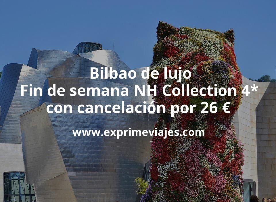 ¡Chollazo! Bilbao de lujo: Fin de semana NH Collection 4* con cancelación por 26€ p.p/noche