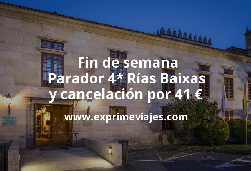 Fin de semana Parador 4* Rías Baixas con cancelación por 41€ p.p/noche