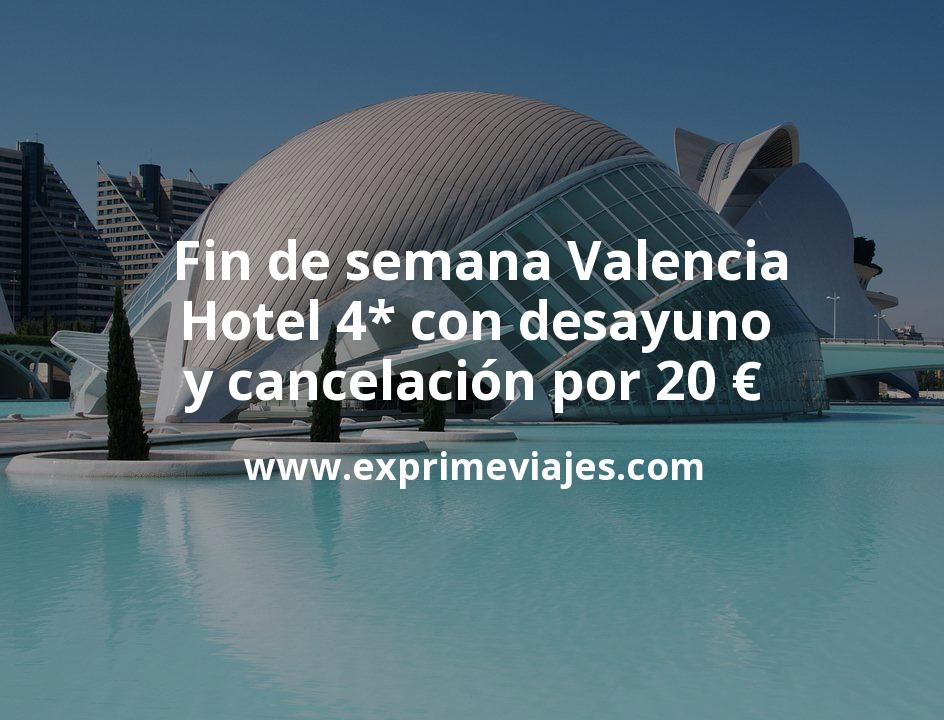 ¡Chollazo! Fin de semana Valencia: Hotel 4* con desayuno y cancelación por 20€ p.p/noche