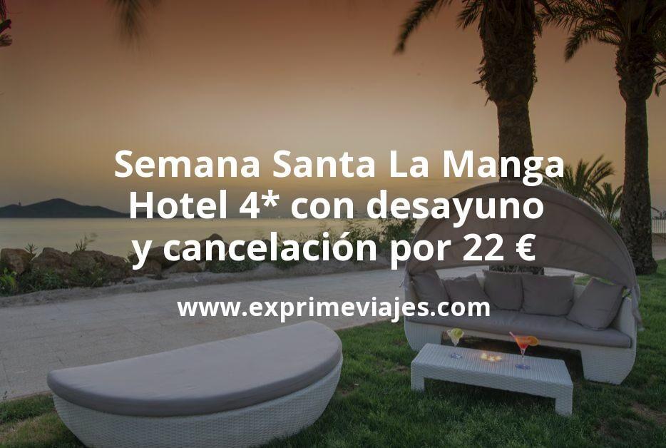 ¡Chollazo! Semana Santa La Manga: Hotel 4* con desayuno y cancelación por 22€ p.p/noche