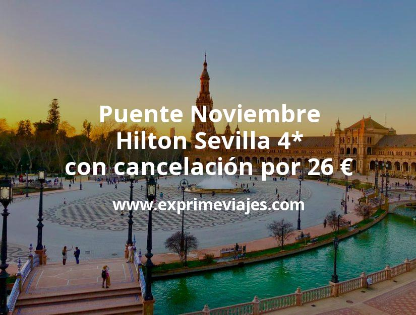 Puente Noviembre: Hilton Sevilla 4* con cancelación por 26€ p.p/noche