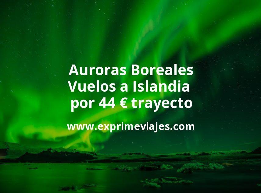 Auroras Boreales en Islandia: Vuelos por 44euros trayecto