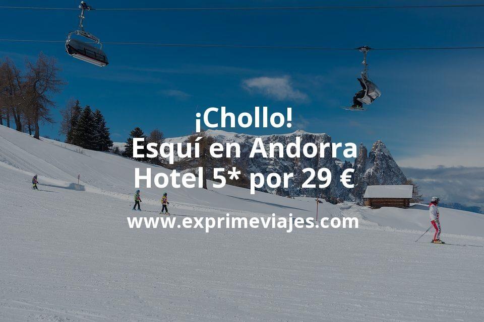 ¡Chollo! Esquí en Andorra: Hotel 5* por 29€ p.p/noche