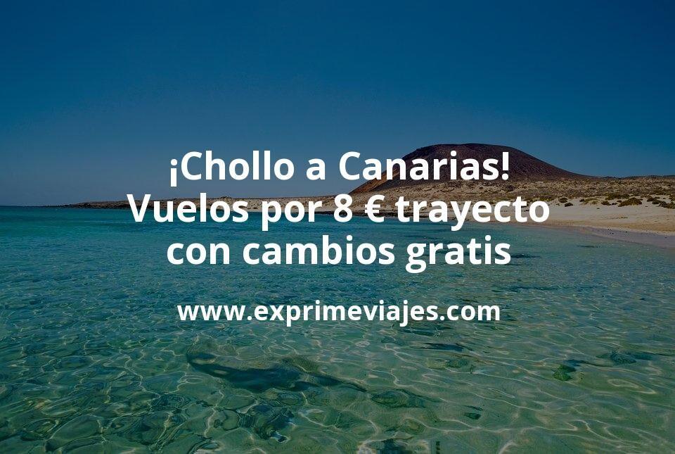 ¡Chollo! Vuelos a las Islas Canarias por 8€ trayecto (cambios gratis)