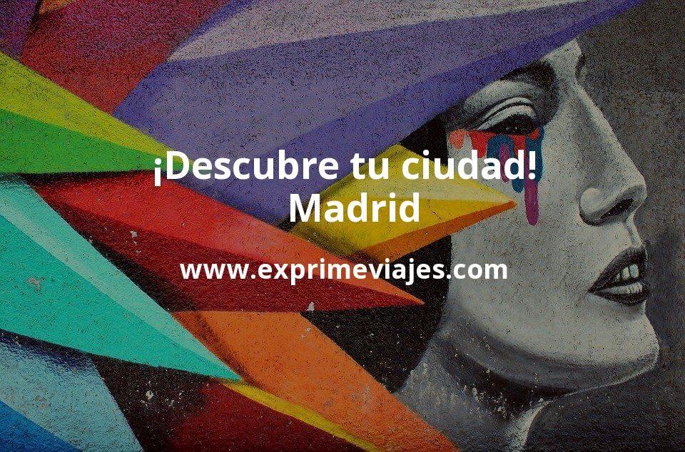¡Descubre tu ciudad! Madrid
