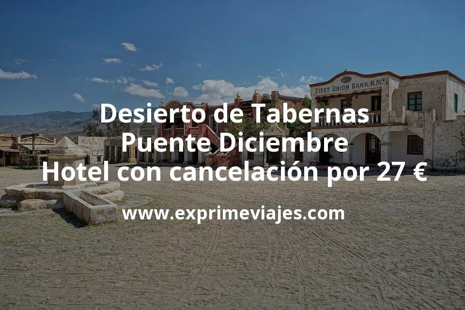 Desierto de Tabernas Puente Diciembre: Hotel con cancelación por 27€ p.p/noche