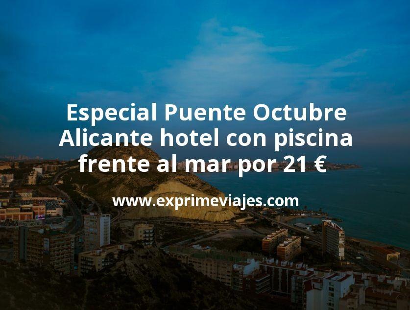 Especial Puente Octubre: Alicante hotel con piscina frente al mar por 21€ p.p/noche