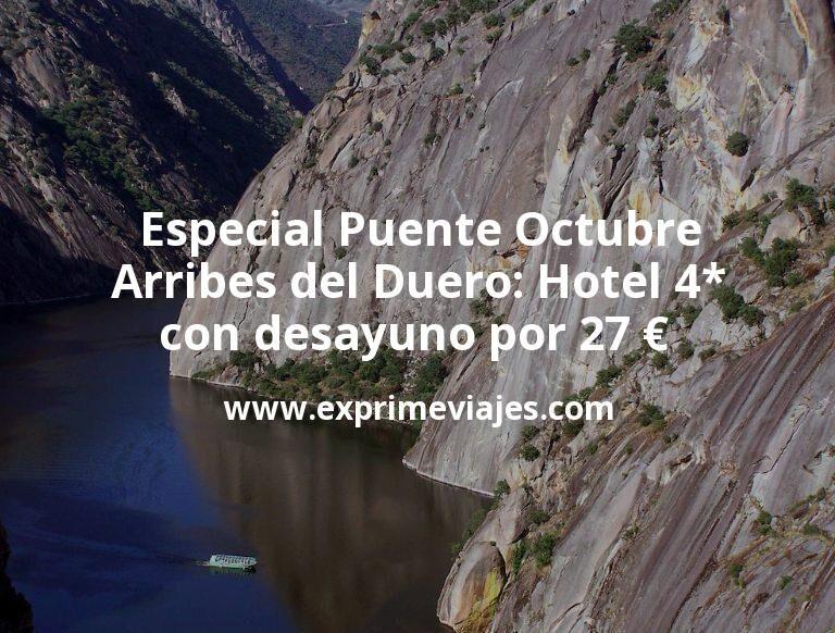 Especial Puente Octubre Arribes del Duero: Hotel 4* con desayuno por 27€ p.p/noche