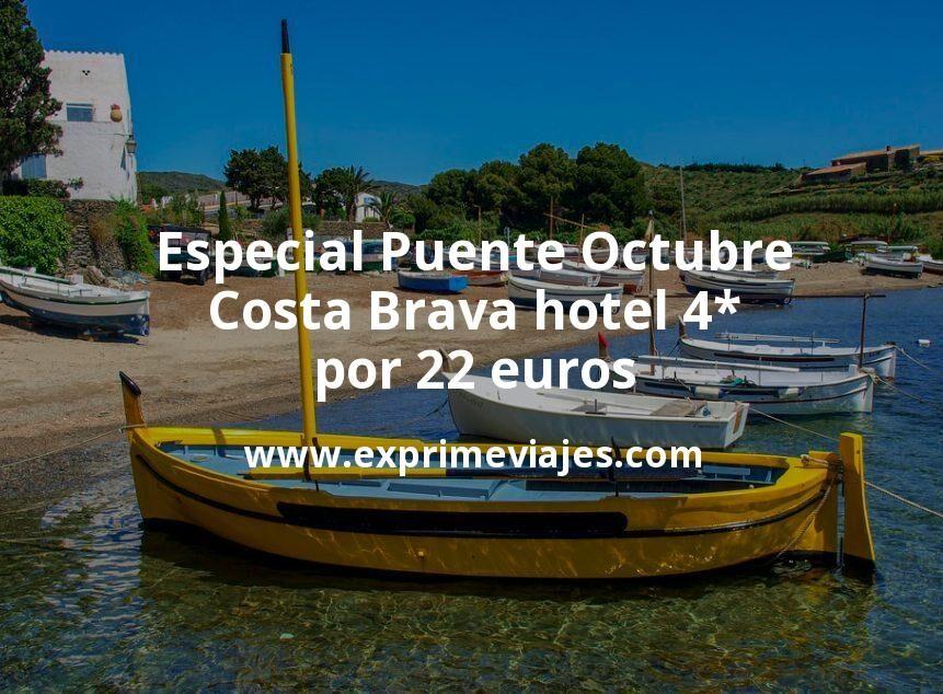 Especial Puente Octubre: Costa Brava hotel 4* por 22€ p.p/noche