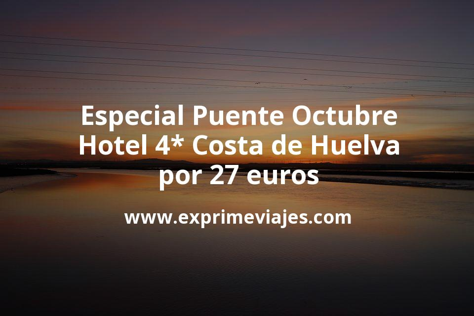 Especial Puente de Octubre: Hotel 4* Costa de Huelva por 27€ p.p/noche