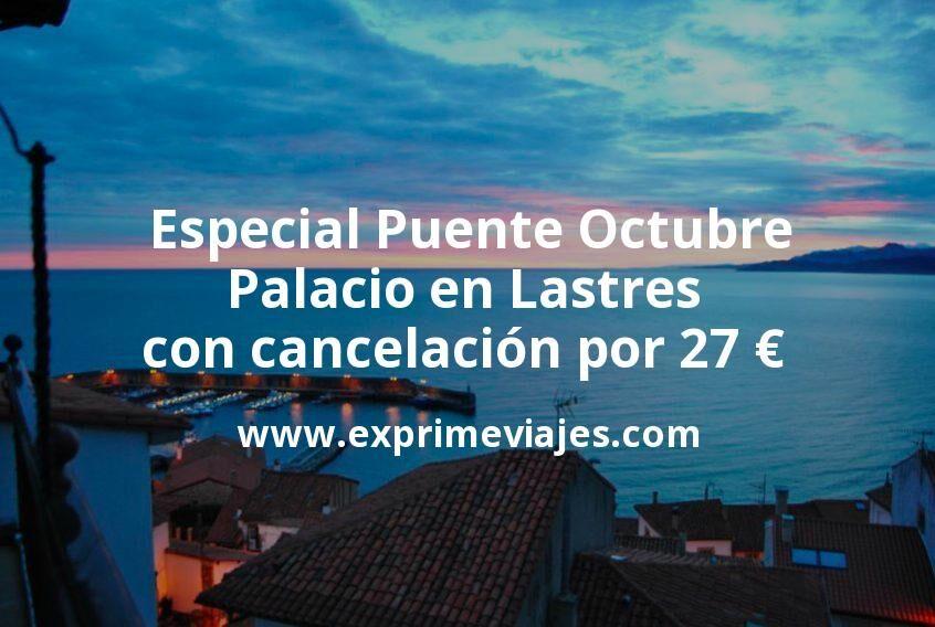 Especial Puente Octubre: Palacio en Lastres con cancelación por 27€ p.p/noche