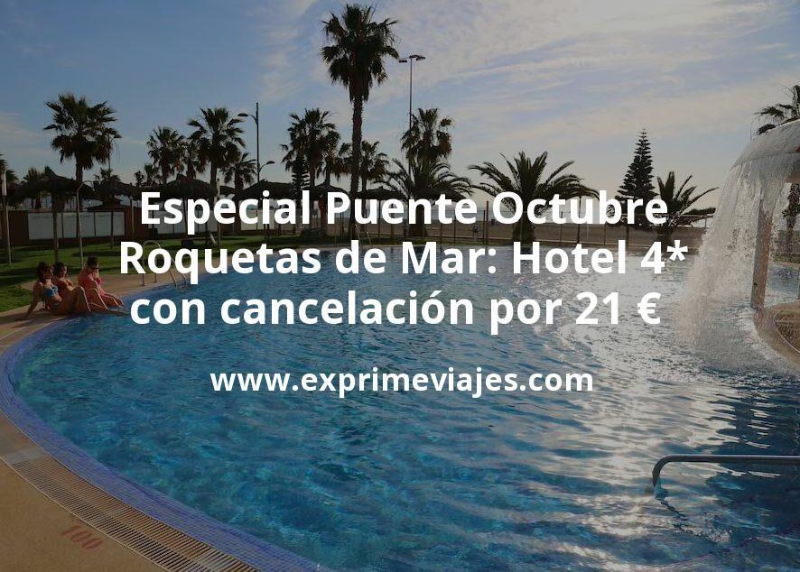 Especial Puente de Octubre: Roquetas de Mar: Hotel 4* con cancelación por 21€ p.p/noche