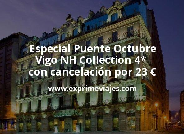 Especial Puente Octubre: Vigo NH Collection 4* con cancelación por 23€ p.p/noche