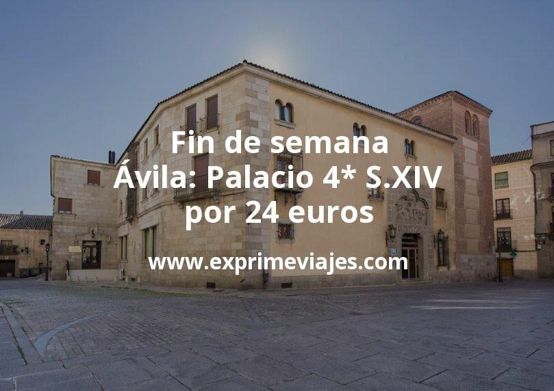 ¡Wow! Fin de semana en Ávila: Palacio 4* S.XIV por 24€ p.p/noche