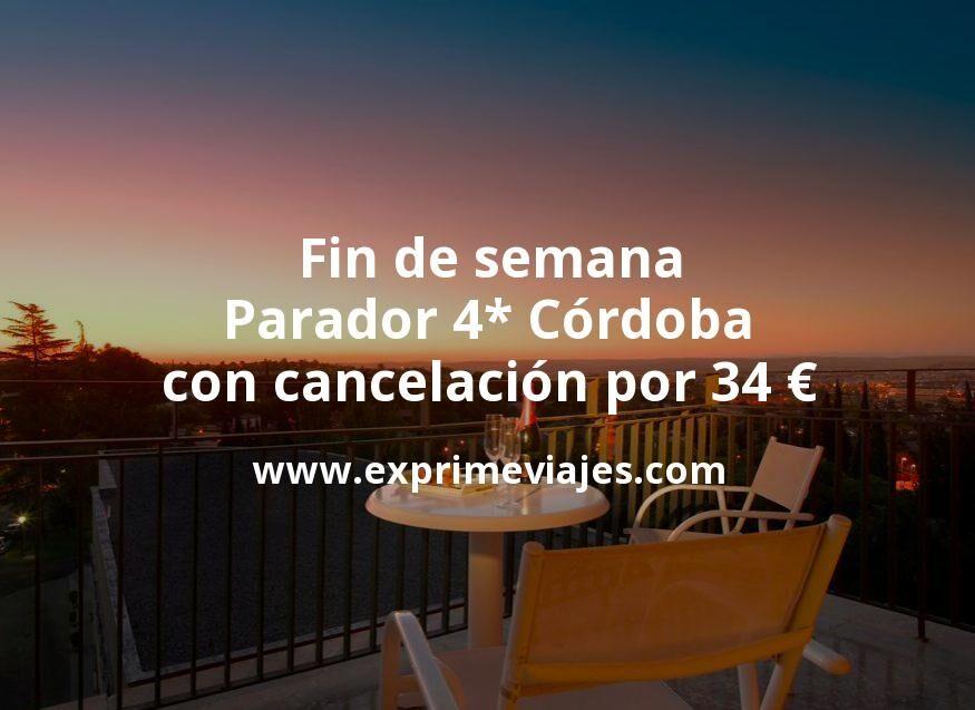 Fin de semana: Parador 4* Córdoba con cancelación por 34€ p.p/noche