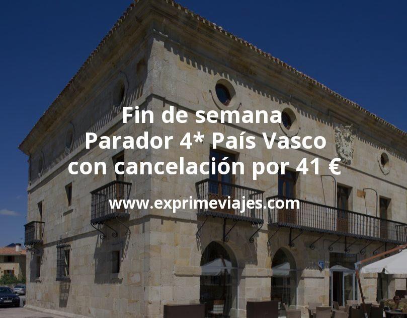 Fin de semana Parador 4* País Vasco con cancelación por 41€ p.p/noche